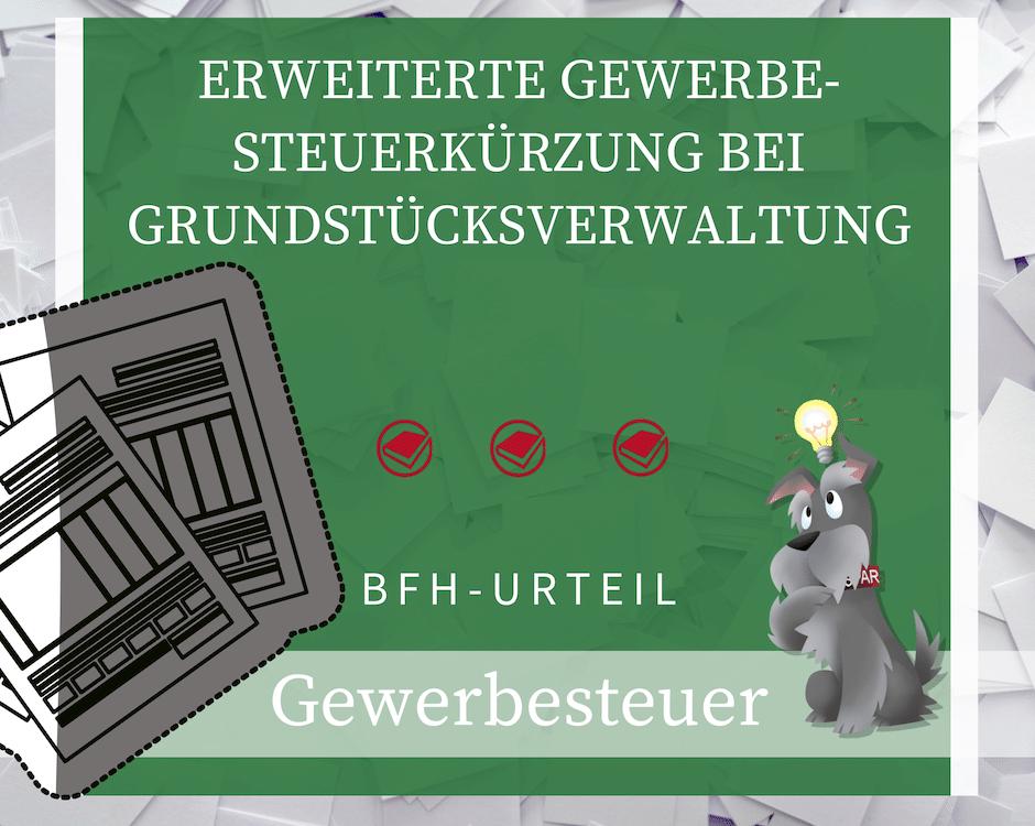 Buchhalterseele Gewerbesteuer Erweiterte Gewerbesteuerkürzung Bei Grundstücksverwaltung